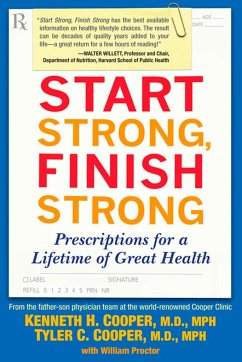Start Strong, Finish Strong: Prescriptions for a Lifetime of Great Health - Cooper, Kenneth H. Cooper, Tyler C.