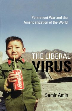 The Liberal Virus: Permanent War and the Americanization of the World - Amin, Samir