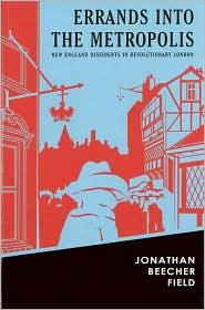 Errands into the Metropolis: New England Dissidents in Revolutionary London - Jonathan Beecher Field, Chris Onstad (Illustrator)