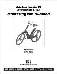 Autodesk Inventor R4 Intermediate Level: Mastering the Rubicon - Elise Moss