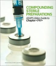 Compounding Sterile Preparations: ASHP's Video Guide to Chapter 797 with Companion Guide and Assessment Record