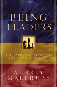 Being Leaders: The Nature of Authentic Christian Leadership - Aubrey Malphurs