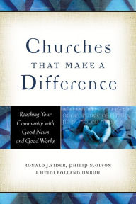 Churches That Make a Difference: Reaching Your Community with Good News and Good Works - Ronald J. Sider