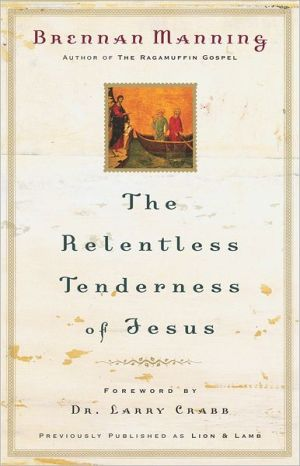 The Relentless Tenderness of Jesus - Brennan Manning, Foreword by Larry Crabb
