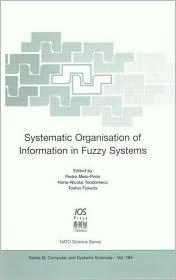 Systematic Organisation of Information in Fuzzy Systems - P. Melo-Pinto (Editor), T. Fukuda (Editor), H.N. Teodorescu (Editor)