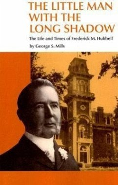 The Little Man with the Long Shadow: The Life and Times of Frederick M. Hubbell - Mills, George S.