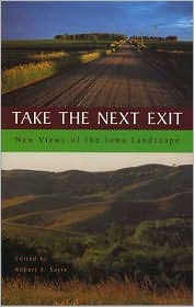 Take the Next Exit: New Views of the Iowa Landscape - Robert F. Sayre (Editor)