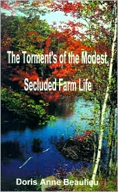 The Torment's of the Modest, Secluded Farm Life - Doris Anne Beaulieu