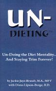 Un-Dieting: Un-Doing the Diet Mentality...and Staying Trim Forever