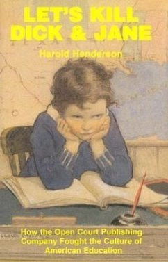 Let's Kill Dick and Jane: How the Open Court Publishing Company Fought the Culture of American Education - Henderson, Harold