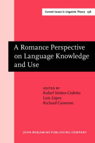 Romance Perspective on Language Knowledge and Use: Selected Papers from the 31st Linguistic Symposium on Romance Languages (Lsrl), Chicago, 19-22 April 2001 - Rafael Nunez-Cedeno