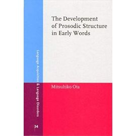 The Development of Prosodic Structure in Early Words: Continuity, Divergence and Change (Language Acquisition and Language Disorders) - Unknown