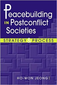 Peacebuilding in Postconflict Societies: Strategy and Process - Ho-Won Jeong