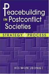 Peacebuilding in Postconflict Societies: Strategy and Process - Jeong, Ho-Won