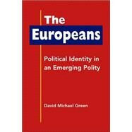 The Europeans: Political Identity in an Emerging Polity - Green, David Michael