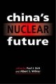 China's Nuclear Future - Paul J. Bolt; Albert S. Willner