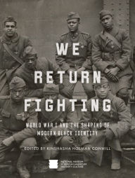 We Return Fighting: World War I and the Shaping of Modern Black Identity National Museum of African American History and Culture Author