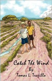 Catch The Wind - Tomas L. Trujillo