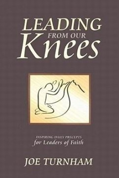 Leading from Our Knees: Inspiring Daily Precepts for Leaders of Faith - Turnham, Joe