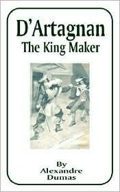D'Artagnan: The King Maker - Alexandre Dumas, Henry L. Williams (Translator), Henry T. Williams (Translator)