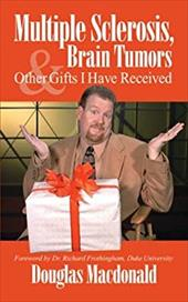 Multiple Sclerosis, Brain Tumors, & Other Gifts I Have Received - MacDonald, Douglas