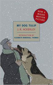 My Dog Tulip - J.R. Ackerley, Elizabeth Marshall Thomas (Introduction)
