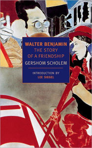 Walter Benjamin: The Story of a Friendship (New York Review Books Classics) - Gershom Scholem