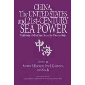 China, the United States, and 21st Century Sea Power: Defining a Maritime Security Partnership - Collectif