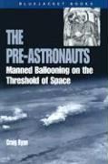 The Pre-Astronauts: Manned Ballooning on the Threshold of Space