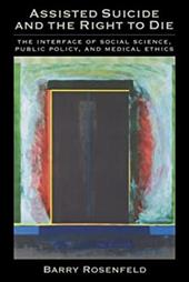 Assisted Suicide and the Right to Die: The Interface of Social Science, Public Policy, and Medical Ethics - Rosenfeld, Barry
