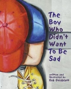The Boy Who Didn't Want to Be Sad - Goldblatt, Rob