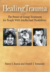 Healing Trauma: The Power of Group Treatment for People with Intellectual Disabilities - Razza, Nancy J. / Tomasulo, Daniel J.