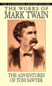 The Adventures Of Tom Sawyer - The Authorized Uniform Edition - Samuel Clemens
