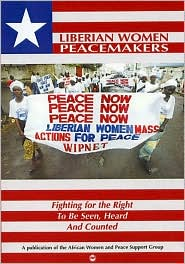 Liberian Women Peacemakers: Fighting for the Right to Be Seen, Heard and Counted - Manufactured by Africa World Press