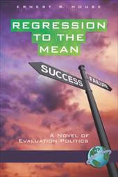 Regression to the Mean: A Novel of Evaluation Politics (PB) - House, Ernest R.