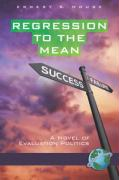 Regression to the Mean: A Novel of Evaluation Politics (PB)