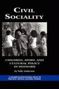 Civil Sociality: Children, Sport, and Cultural Policy in Denmark (Hc)