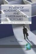 In View of Academic Careers and Career-Making Scholars: Innovative Ideas for Institutional Reform (Hc)