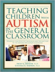 Teaching Children With Autism in the General Classroom: Strategies for Effective Inclusion and Instruction - Vicky Spencer, Cynthia Simpson
