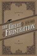 The Great Frustration - Seth Fried