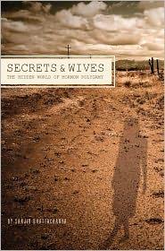 Secrets and Wives: The Hidden World of Mormon Polygamy - Sanjiv Bhattacharya