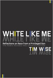 White Like Me: Reflections on Race from a Privileged Son - Tim Wise
