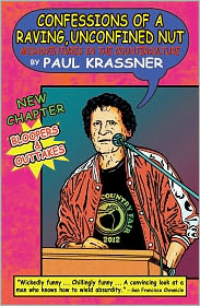 Confessions of a Raving, Unconfined Nut: Misadventures in the Counterculture - Paul Krassner