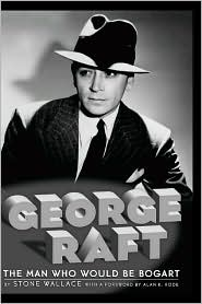George Raft HB - Stone Wallace, Foreword by Alan K. Rode