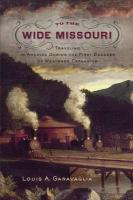 To The Wide Missouri: Traveling In America During The First Decades Of Westward Expansion