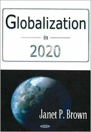 Globalization In 2020 - Janet P. Brown (Editor)
