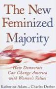 The New Feminized Majority: How Democrats Can Change America with Women's Values