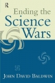 Ending the Science Wars - John David Baldwin