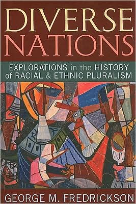 Diverse Nations: Explorations in the History of Racial and Ethnic Pluralism - George M. Fredrickson