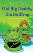 The Life of Old Big Daddy, The Bullfrog